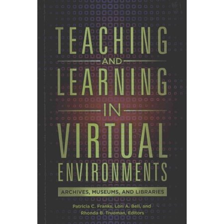Teaching And Learning In Virtual Environments  Archives  Museums  And Libraries