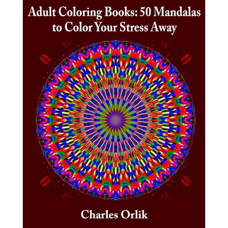 Adult Coloring Books: 50 Mandalas to Color Your Stress Away (Paperback)