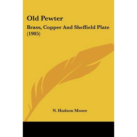 Old Pewter : Brass, Copper and Sheffield Plate