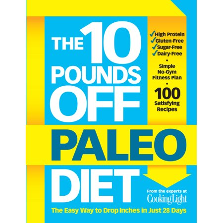 The 10 Pounds Off Paleo Diet : The Easy Way to Drop Inches in Just 28 Days