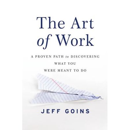 The Art of Work : A Proven Path to Discovering What You Were Meant to