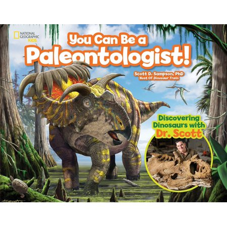 You Can Be a Paleontologist! : Discovering Dinosaurs with Dr. -