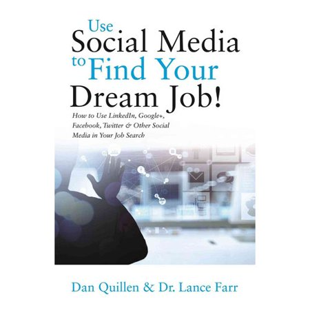 Use Social Media To Find Your Dream Job   How To Use Linkedin  Google   Facebook  Twitter And Other Social Media In Your Job Search