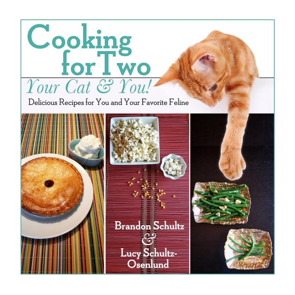Cooking for Two--Your Cat & You! : Delicious Recipes for You and Your Favorite Feline