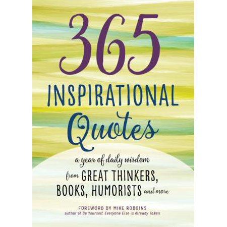 365 Inspirational Quotes : A Year of Daily Wisdom from Great Thinkers, Books, Humorists, and More - Inspirational Gift Book