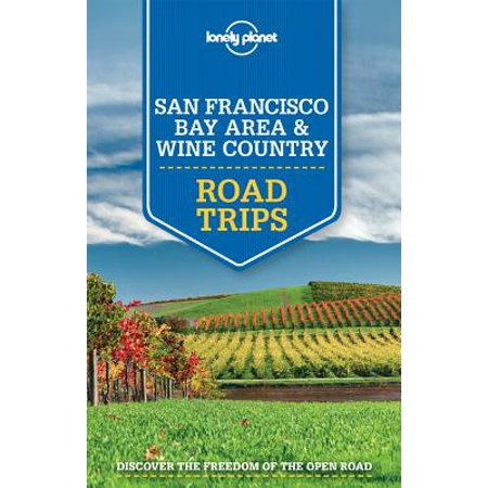 Lonely Planet Road Trips: Lonely Planet San Francisco Bay Area & Wine Country Road Trips -
