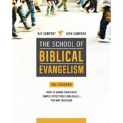 School Of Biblical Evangelism : 101 Lessons: How To Share Your Faith Simply, Effectively, Biblically... The Way Jesus Did