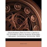 Dizionario Precettivo, Critico Ed Istorico Della Poesia Volgare. - Milano, Giovanni Silvestri 1824