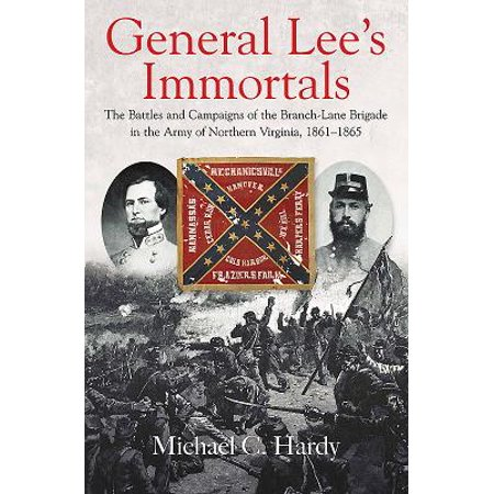 General Lee's Immortals : The Battles and Campaigns of the Branch-Lane Brigade in the Army of Northern Virginia,