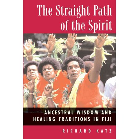The Straight Path Of The Spirit  Ancestral Wisdom And Healing Traditions In Fiji