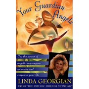 Your Guardian Angels : Use the Power of Angelic Messengers to Enrich and Empower Your Life
