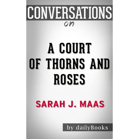 Conversations on A Court of Thorns and Roses By Sarah J. Maas | Conversation Starters -