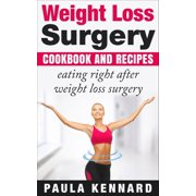 Weight Loss Surgery Cookbook: Eating Right After Weight Loss Surgery - eBook