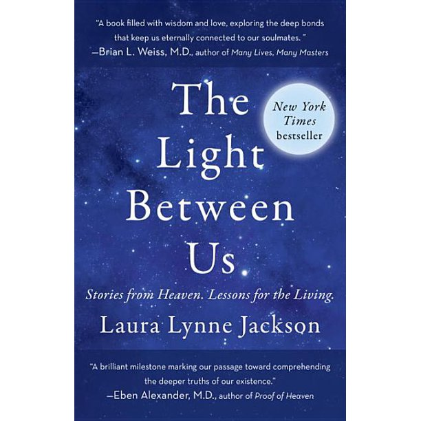The Light Between Us : Stories from Heaven. Lessons for the Living.