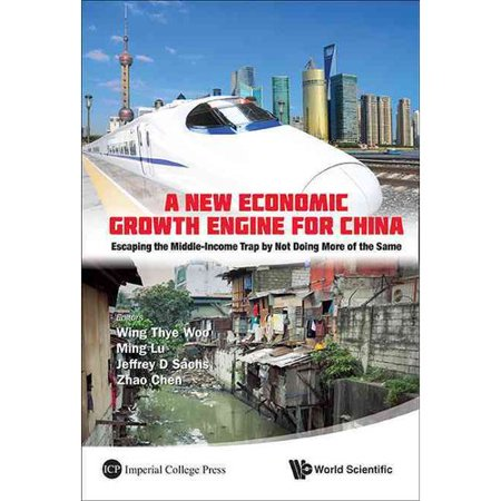 A New Economic Growth Engine For China  Escaping The Middle Income Trap By Not Doing More Of The Same
