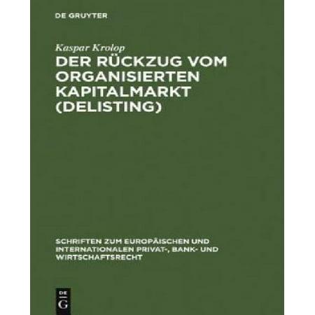 Der Ruckzug Vom Organisierten Kapitalmarkt  Delisting   Schriften Zum Europaischen Und Internationalen Privat   Bank  Und Wirtschaftsrecht   Schriften     Privat   Bank   German Edition