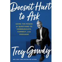 Doesn't Hurt to Ask : Using the Power of Questions to Communicate, Connect, and Persuade (Hardcover)