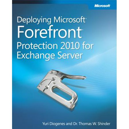 Deploying Microsoft Forefront Protection 2010 for Exchange Server - eBook (Exchange 2010 Enterprise)