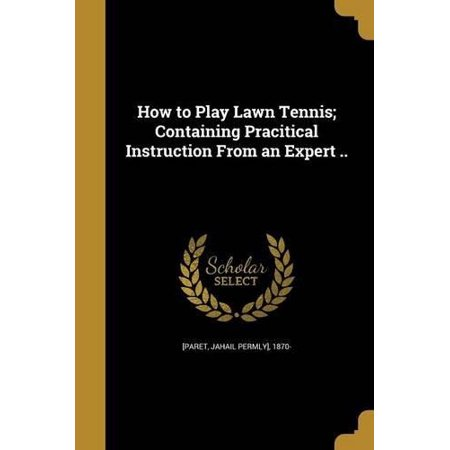 How to Play Lawn Tennis; Containing Pracitical Instruction from an Expert .. - image 1 of 1