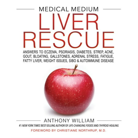 Medical Medium Liver Rescue : Answers to Eczema, Psoriasis, Diabetes, Strep, Acne, Gout, Bloating, Gallstones, Adrenal Stress, Fatigue, Fatty Liver, Weight Issues, SIBO & Autoimmune (Best Places To Live With Autoimmune Disease)