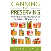 Canning and Preserving: Your Quick and Easy Guide to Fresh Food All Year Long - eBook