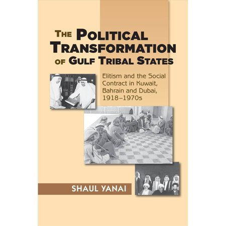 The Political Transformation of Gulf Tribal States: Elitism and the Social Contract in Kuwait, Bahrain and Dubai, 1918-1970s