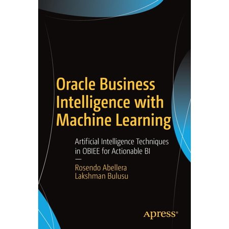 Business Machines - Oracle Business Intelligence with Machine Learning : Artificial Intelligence Techniques in Obiee for Actionable Bi