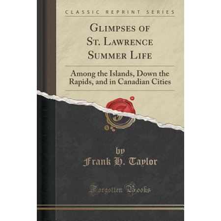 Glimpses of St. Lawrence Summer Life: Among the Islands, Down the Rapids, and in Canadian Cities (Classic Reprint) (Paperback) - Party City Lawrence Ny