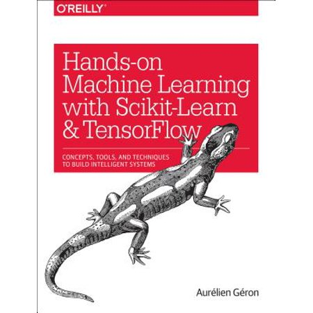 Hands-On Machine Learning with Scikit-Learn and Tensorflow : Concepts, Tools, and Techniques to Build Intelligent