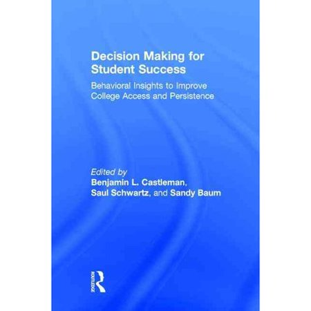 Decision Making for Student Success: Behavioral Insights to Improve College Access and Persistance by