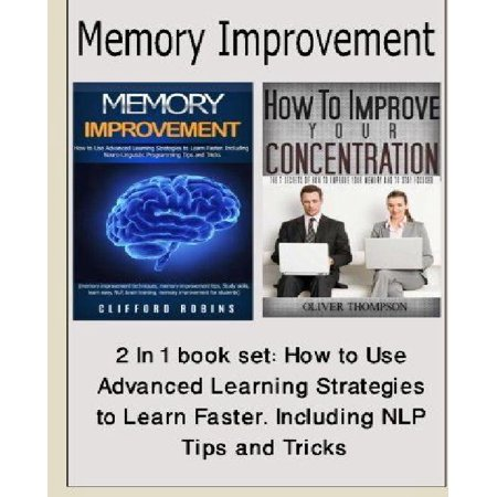 Memory Improvement: 2 in 1 Book Set: How to Use Advanced Learning Strategies to Learn Faster. Including Nlp Tips and Tricks(study Skills,