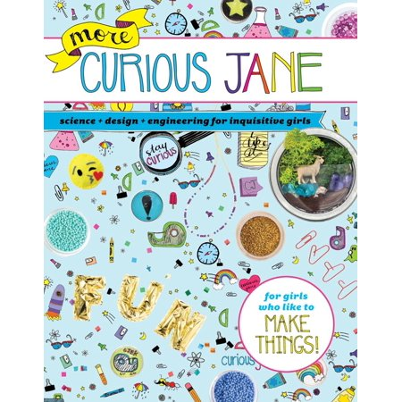More Curious Jane : Science + Design + Engineering for Inquisitive -