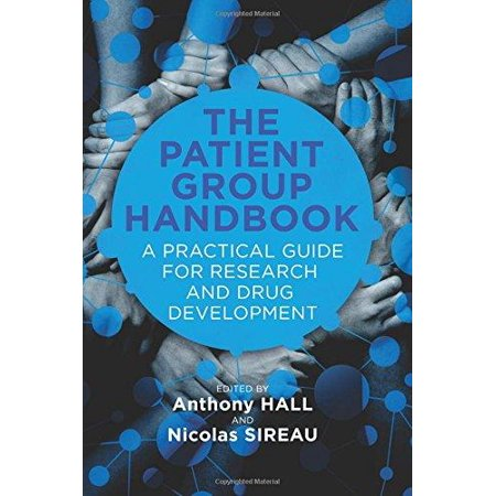 The Patient Group Handbook  A Practical Guide For Research And Drug Development