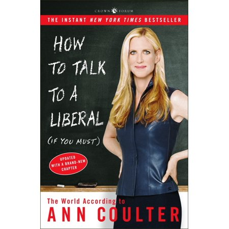 How to Talk to a Liberal (If You Must) : The World According to Ann