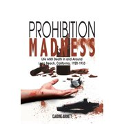 Prohibition Madness : Life and Death in and Around Long Beach, California, 1920-1933