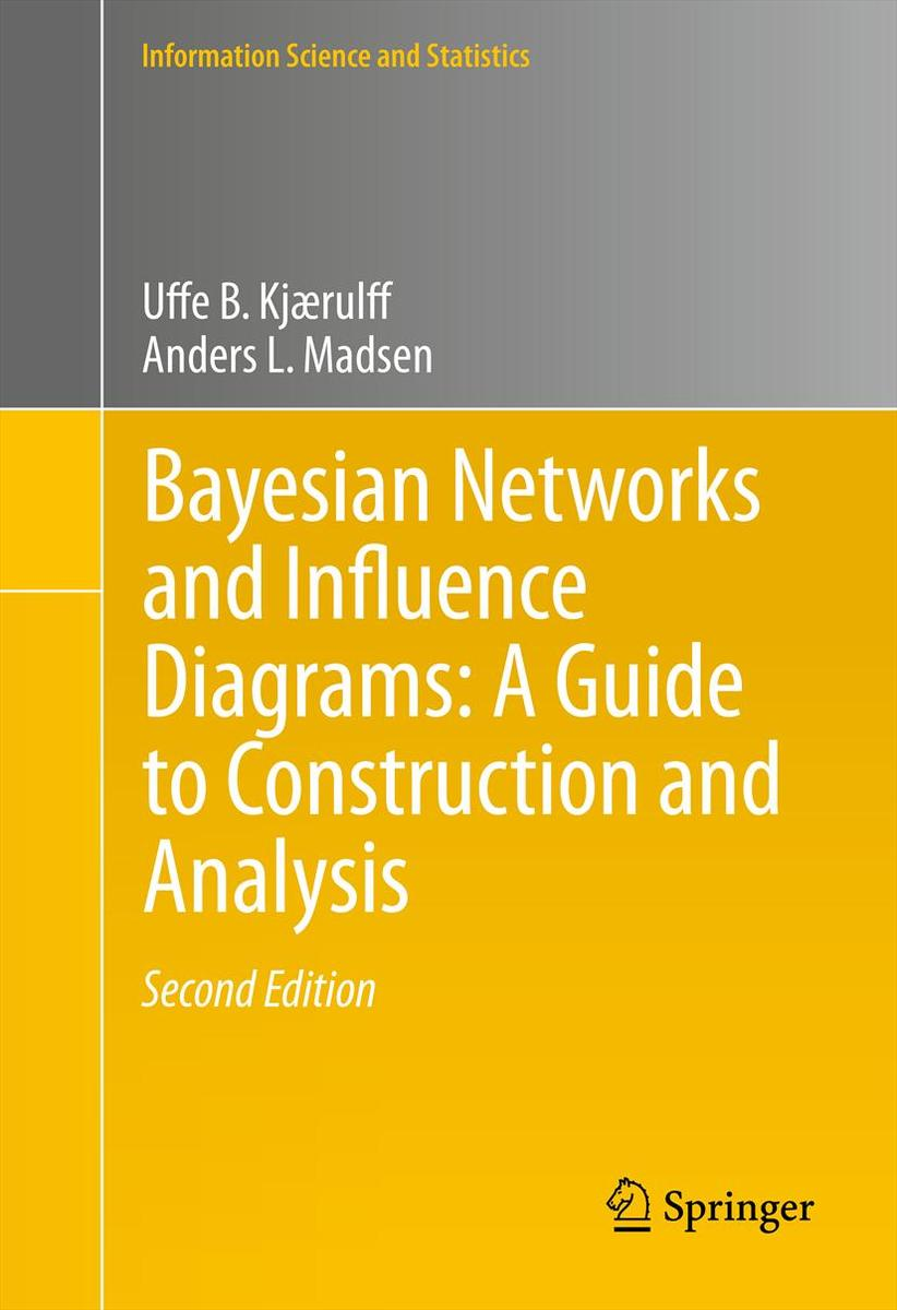 Bayesian Networks And Influence Diagrams  A Guide To
