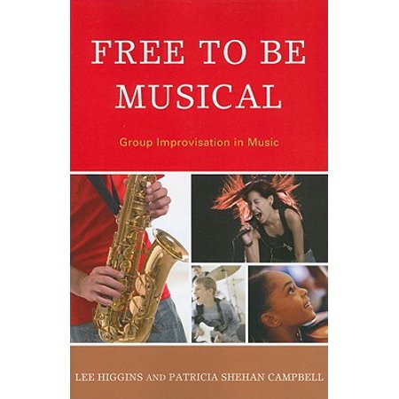 Free to Be Musical : Group Improvisation in Music ()