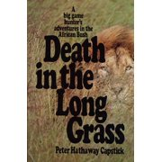 Death in the Long Grass : A Big Game Hunter's Adventures in the African Bush