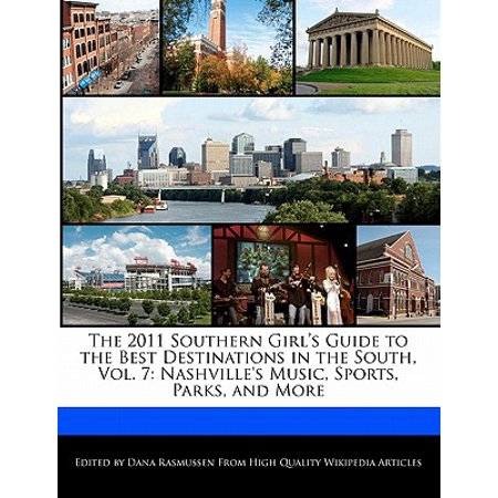 The 2011 Southern Girl's Guide to the Best Destinations in the South, Vol. 7 : Nashville's Music, Sports, Parks, and