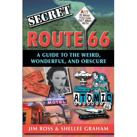 Secret route 66: a guide to the weird, wonderful, and obscure : a guide to the weird, wonderful, and: