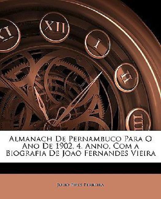 Almanach de Pernambuco Para O Ano de 1902, 4. Anno, Com a Biografia de Joao Fernandes... by BiblioLife