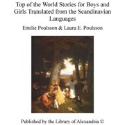 Top of The World Stories for Boys and Girls Translated from The Scandinavian Languages - eBook