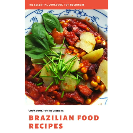BRAZILIAN FOOD RECIPES : The Essential Cookbook for Beginners - (Best Indian Cookbook For Beginners)