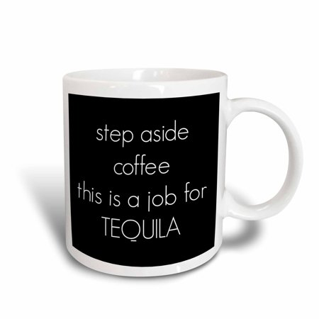 3dRose step aside coffee this is a job for Tequila - Ceramic Mug, 11-ounce