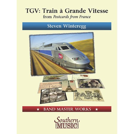 Southern TGV (Train a Grande Vitesse) from Postcards from France Concert Band Level 4 Composed by Steven Winteregg Except Grande Post