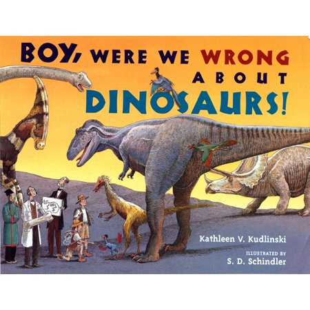 Wrong About Dinosaurs (Boy, Were We Wrong About Dinosaurs! )