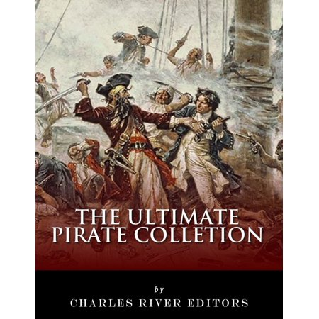 The Ultimate Pirate Collection: Blackbeard, Francis Drake, Captain Kidd, Captain Morgan, Grace O'Malley, Black Bart, Calico Jack, Anne Bonny, Mary Read, Henry Every and Howell Davis - eBook