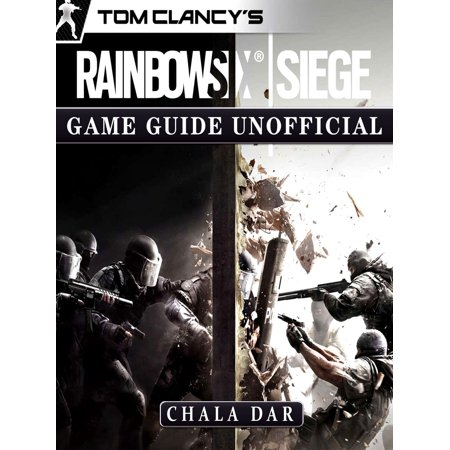 Tom Clancys Rainbow 6 Siege Game Guide Unofficial -