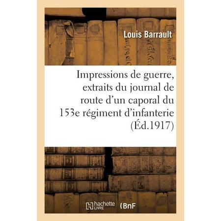 Impressions de Guerre : Extraits Du Journal de Route d'Un Caporal Du 153e R�giment d'Infanterie Impressions Journal Book