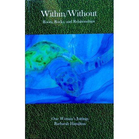 WITHIN/WITHOUT Roots, Rocks, Relationships: One Woman